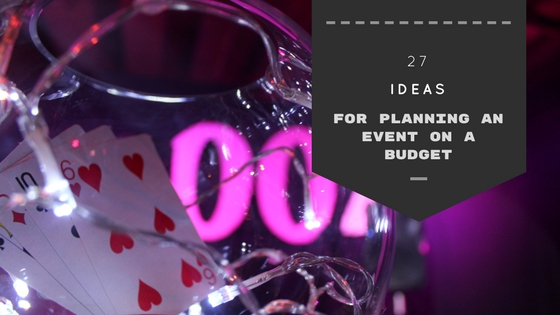 27 Ideas For Planning An Event On A Budget